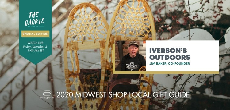 ENTRYPOINT 2020 MIDWEST LOCAL GIFT GIFT GUIDE - CACKLE EDITION - IVERSONS OUTDOORS
