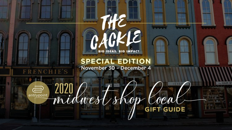 The Cackle Special Edition featuring 25 small businesses throughout the Midwest
