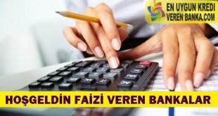 Hoşgeldin Faizi Veren Bankalar