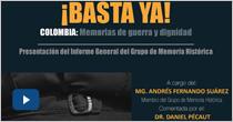 ¡Basta ya! Colombia. Memorias de guerra y dignidad. Presentación del informe general del grupo de Memoria Histórica