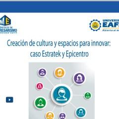 Creación de cultura y espacios para innovar: caso Estratek y Epicentro