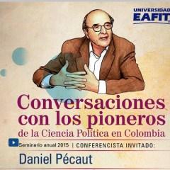 Conversaciones con los pioneros de la Ciencia Política en Colombia. Daniel Pécaut