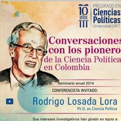 Conversaciones con los pioneros de la Ciencia Política en Colombia. Rodrigo Losada Lora