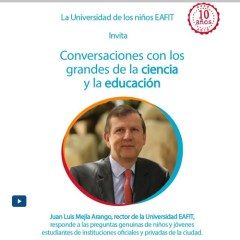 Conversaciones con los grandes de la ciencia y la educación. Juan Luis Mejía Arango