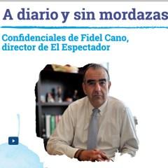 A diario y sin mordazas: Confidenciales de Fidel Cano, director de El Espectador