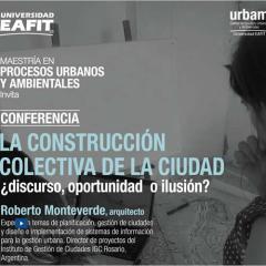La construcción colectiva de la ciudad ¿Discurso, oportunidad o ilusión?