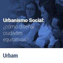 Casos de estudio Curso Urbanismo Social: ¿cómo diseñar ciudades equitativas?