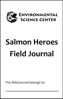 """The cover of the student journal with the text: """"Environmental Science Center, Salmon Heroes Field Journal, This field journal belongs to:__________"""""""