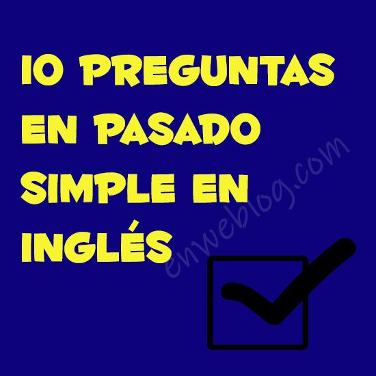 10 Preguntas En Pasado Simple En Ingles Con Wh Enweblog