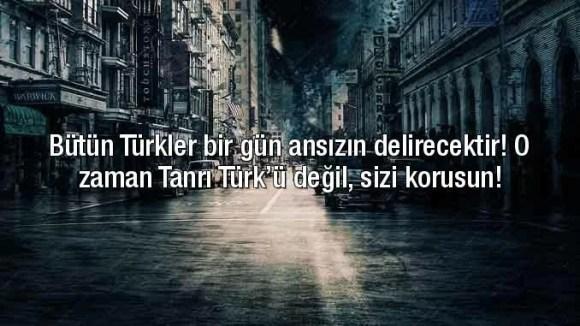 Bütün Türkler bir gün ansızın delirecektir. o zaman Tanrı Türkü değil sizi korusun - Ülkücü İle İlgili Resimli Sözler - Ülkücü Sözleri, Milliyetçilik, Türk Sözleri, resimli-sozler, populer-sozler, guzel-mesajlar, anlamli-sozler