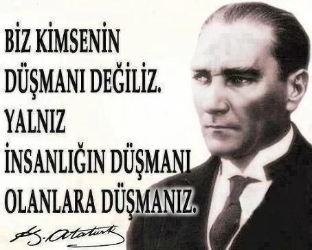 Biz kimseye düşman değiliz yalnız insanlığın düşmanı olanlara düşmanız. Mustafa Kemal Atatürk - Mustafa Kemal Atatürk Resimli Sözler - Atatürk Sözleri Ve Fotoğraf Arşivi, unlu-sozleri, guzel-sozler
