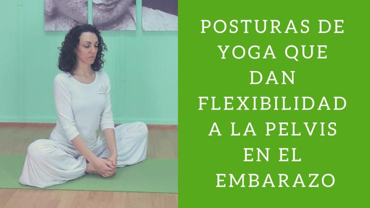 Posturas de yoga que dan flexibilidad a la pelvis en el embarazo
