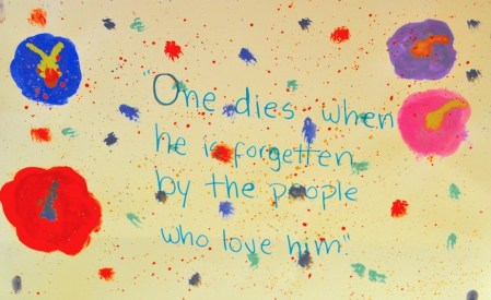 One dies when he is forgotten by the people who love him //