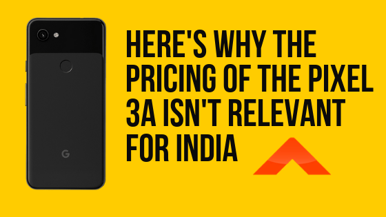 Here's why the Pixel 3a isn't made for the Indian market