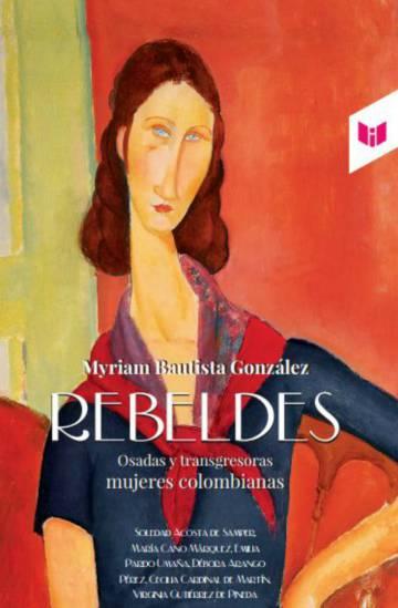 Las rebeldes que Colombia quiso borrar de su historia