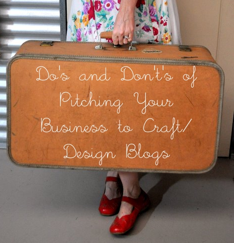 Blogging Etiquette ~ the Do's and Don't's of Pitching Your Business to Craft/Design Blogs