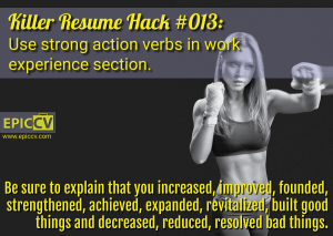Killer Resume Hack #013: Use strong action verbs in work experience section.