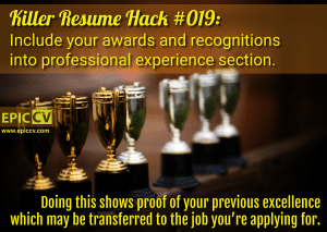 Killer Resume Hack #019: Include your awards and recognitions into professional experience section.