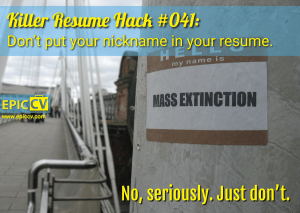Killer Resume Hack #041: Don't put your nickname in your resume.