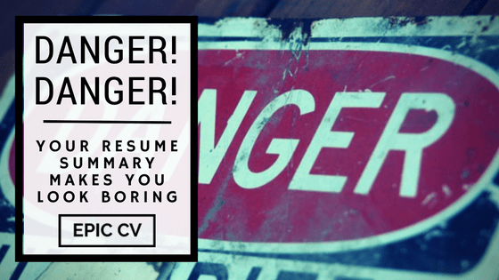 Danger! Danger! Your Resume Summary Makes You Look Boring