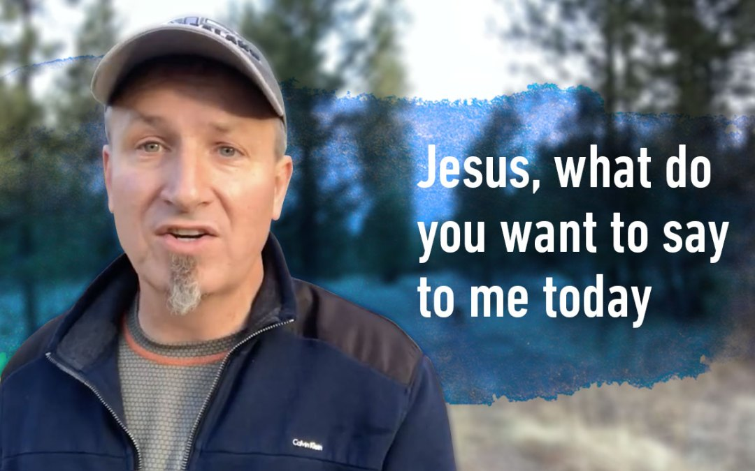 Jesus, what do you want to say to me today?
