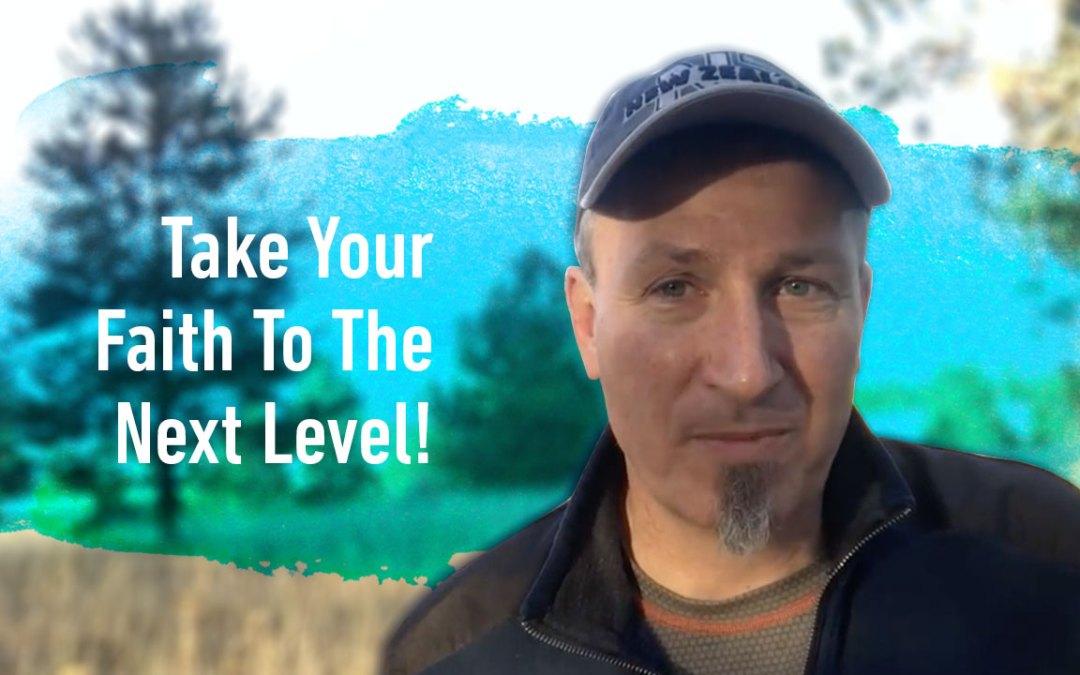 Take Your Faith To The Next Level!