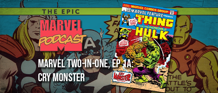 Marvel Two-In-One, Ep. 1a: Cry Monster