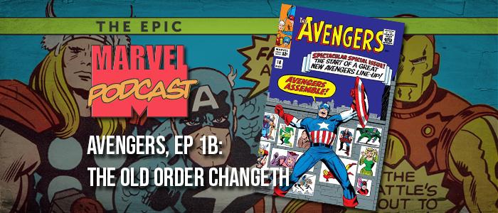 Avengers, Ep. 1b: The Old Order Changeth