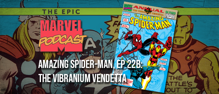 Amazing Spider-Man, Ep. 22b: The Vibranium Vendetta