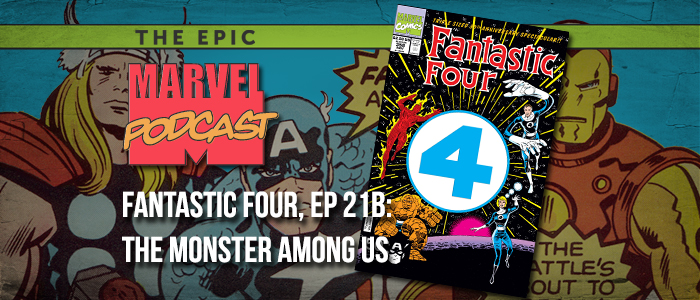 Fantastic Four, Ep. 21b: The Monster Among Us