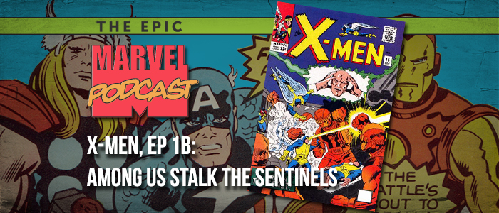 X-Men, Ep. 1b: Among Us Stalk…The Sentinels!