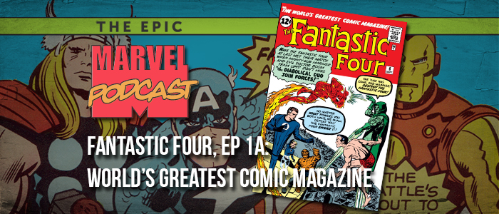 Fantastic Four, Ep. 1a: The World's Greatest Comic Magazine
