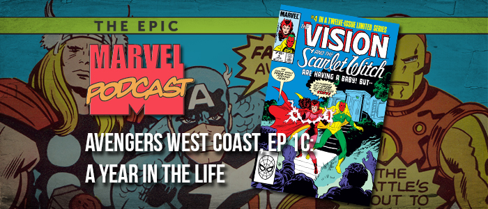 Avengers West Coast, Ep. 1c: A Year in the Life