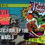 Fantastic Four, Ep. 18b: Secret Wars 3