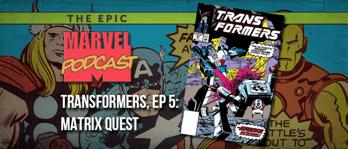 Transformers, Ep. 5: Matrix Quest