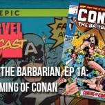 Conan the Barbarian, Ep. 1a: The Coming of Conan