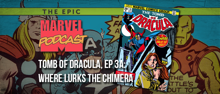 Tomb of Dracula, Ep. 3a: Where Lurks the Chimera