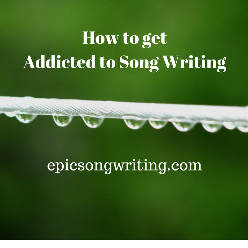 How to get Addicted to Songwriting