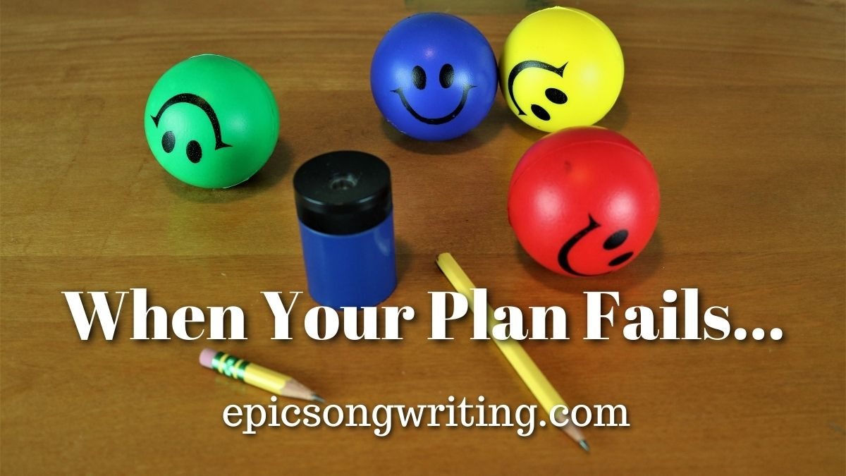 When Your Plan Fails, Plan Your Songwriting