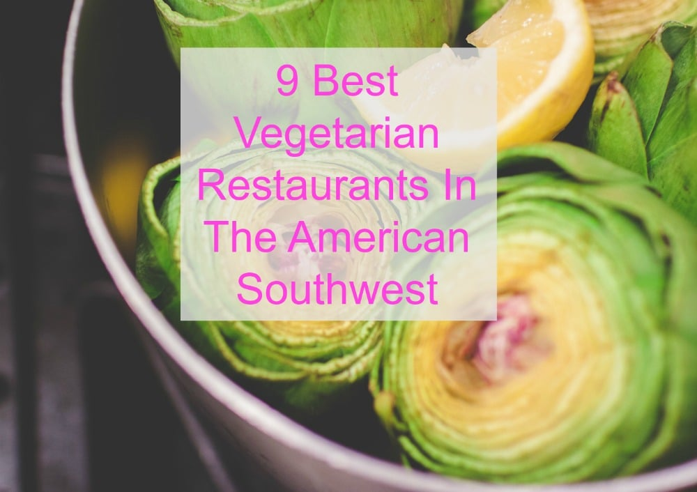 9 best vegetarian restaurants in the american southwest for American southwest cuisine