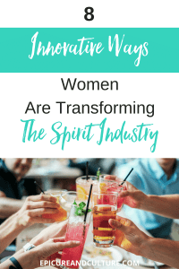 8 Innovative Ways Women Are Transforming The Spirit Industry
