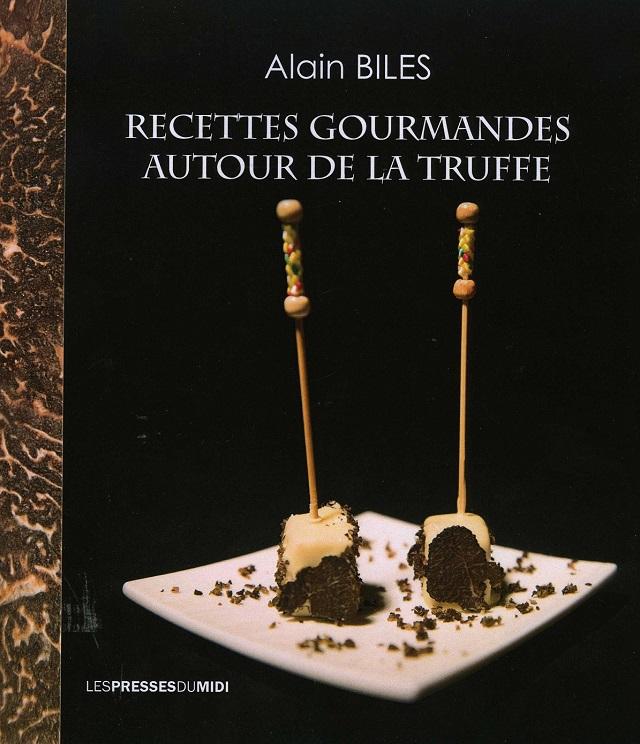 Recettes gourmandes autour de la truffe par Alain Biles | www.epicuriendusud.com