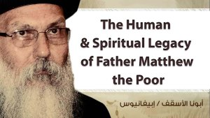 The Human & Spiritual Legacy of Father Matthew the Poor