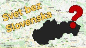 VIDEO: Jak by vypadal svět, kdyby neexistovalo Slovensko?