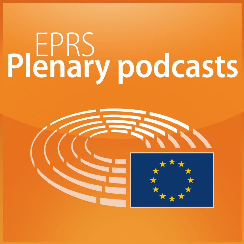Tune in to the new EPRS plenary podcasts