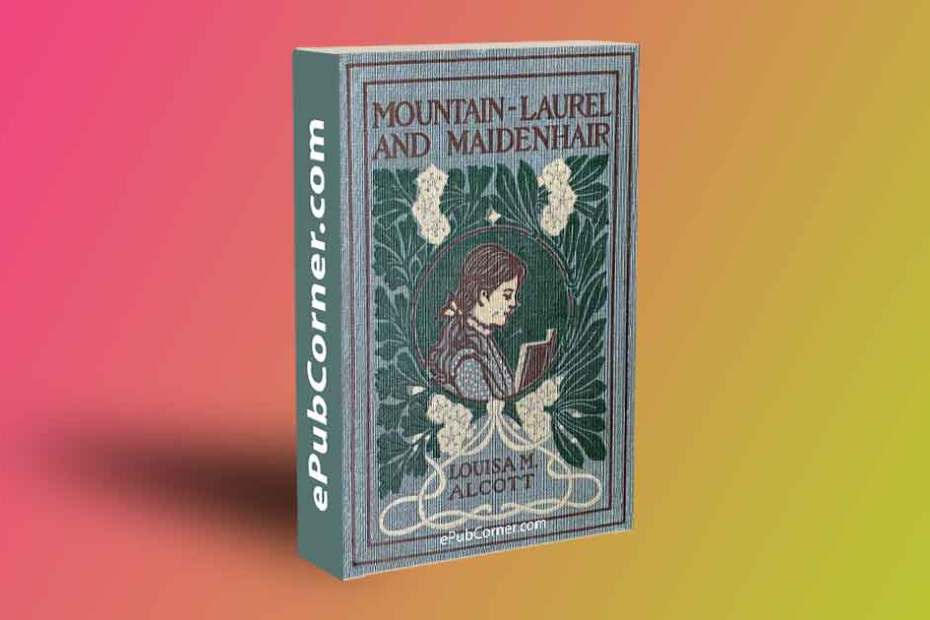 Mountain-Laurel and Maidenhair ePub download free