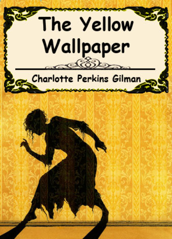 Gilman Yelllow Wallpaper Quotes The Yellow Wallpaper By Charlotte Perkins Gilman
