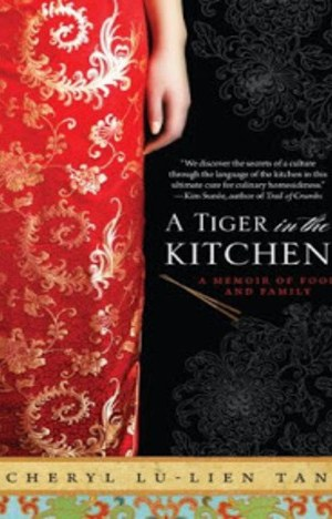 A Tiger in the Kitchen A Memoir of Food and Family by Cheryl Lu-Lien Tan