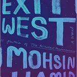 Exit West A Novel by Mohsin Hamid