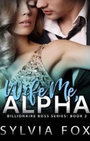 Wife Me, Alpha by Sylvia Fox